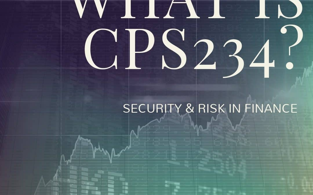 WHAT IS CPS234 AND WHAT DOES IT MEAN FOR ME?